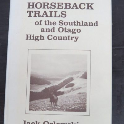 Jack Orlowski, Horseback Trails of the Southland and Otago High Country, Times Printing Service, Invercargill, 1976, New Zealand Non-Fiction, Otago, Southland, Dead Souls Bookshop, Dunedin Book Shop