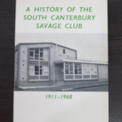 Gower Frater, Comp., A History of the South Canterbury Savage Club (Inc.) 1911-1968, New Zealand Non-Fiction, Dead Souls Bookshop, Dunedin Book Shop