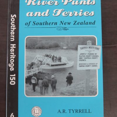 A. R. Tyrrell, River Punts and Ferries of Southern New Zealand, Sothern Heritage 150, no 6, Otago Heritage Books, Dunedin, 1996, New Zealand Non-Fiction, Otago, Dead Souls Bookshop, Dunedin Book Shop