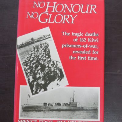 Spence Edge, Jim Henderson, No Honour, No Glory, The tragic deaths of 162 Kiwi prisoners-of-war, revealed for the first time, Collins, Auckland, 1983, New Zealand Military, Military, Dead Souls Bookshop, Dunedin Book Shop