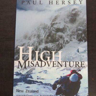 Paul Hersey, High Misadventure, New Zealand mountaineering tragedies and survival stories, New Holland, Auckland, 2009, New Zealand Mountaineering, Outdoors, Adventure, Exploration, Dead Souls Bookshop, Dunedin Book Shop