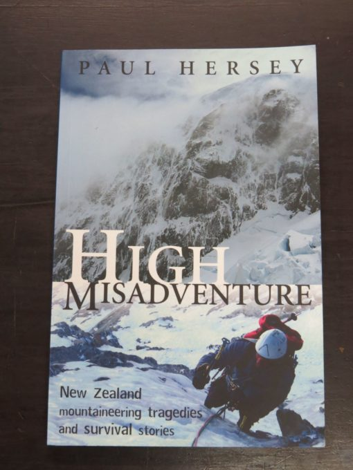 Paul Hersey, High Misadventure, New Zealand mountaineering tragedies and survival stories, New Holland, Auckland, 2009, New Zealand Mountaineering, Outdoors, Adventure, Exploration, Dead Souls Bookshop, Dunedin Book Shop