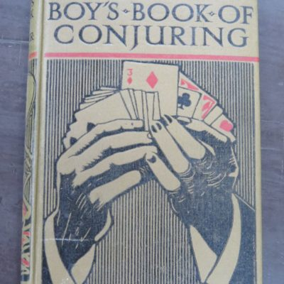 The Boy's Own Book Of Conjuring: Tricks with Cards, Coins, Hats and Handkerchiefs, Second Sight and Mesmeric Tricks, Chemical Tricks, Match Puzzles, and Shadowgraphy, nearly 200 Illustrations from Photographs, Ward, Lock and Co., London, Vintage, Collectable, Magic, Dead Souls Bookshop, Dunedin Book Shop