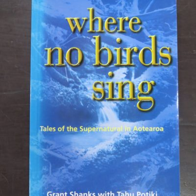 Grant Shanks, Tahu Potiki, where no birds sing: Tales of the Supernatural in Aotearoa, Shoal Bay Press, Christchurch, 1998, Occult, Esoteric, Religion, Philosophy, Dead Souls Bookshop, Dunedin Book Shop