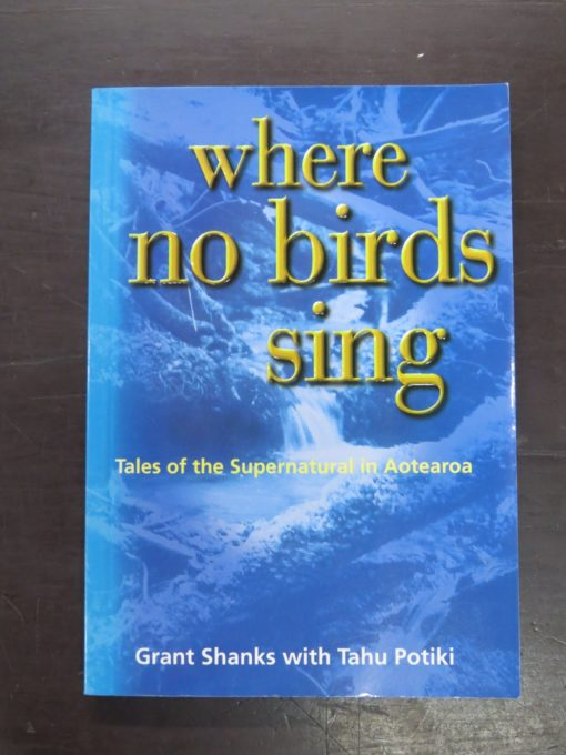 Grant Shanks, Tahu Potiki, where no birds sing: Tales of the Supernatural in Aotearoa, Shoal Bay Press, Christchurch, 1998, Occult, Esoteric, Religion, Philosophy, Dead Souls Bookshop, Dunedin Book Shop