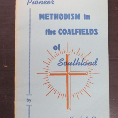 Frank G. Glen, Pioneer Methodism in the Coalfields of Southland, 1886-1961, The Story of 75 years of Christian Witness, Wesley Historical Society, 1961, New Zealand Non-Fiction, Dead Souls Bookshop, Dunedin Book Shop