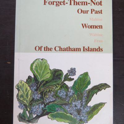 Karen McMillan et al, Forget Them Not: Our Past Women of the Chatham Islands, author published, Chatham Islands, 1993, New Zealand Non-Fiction, Dead Souls Bookshop, Dunedin Book Shop