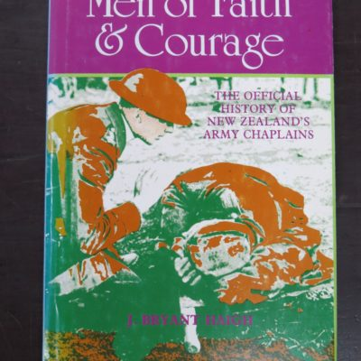 J. Bryant Haigh, Men of Faith and Courage, The Official History of New Zealand's Army Chaplains, The Word Publishers, Auckland, 1983, New Zealand Non-Fiction, Military, Dead Souls Bookshop, Dunedin Book Shop
