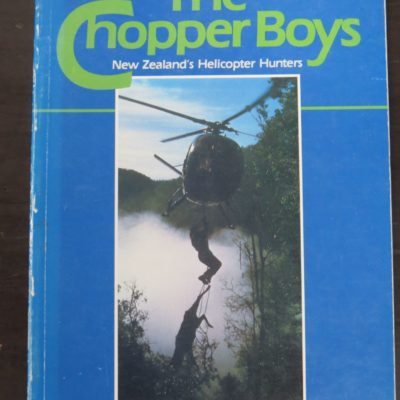 Rex Forrester, The Chopper Boys, New Zealand's Helicopter Hunters, Whitcoulls Publishers, Christchurch, 1984, Hunting, Outdoors, Dead Souls Bookshop, Dunedin Book Shop