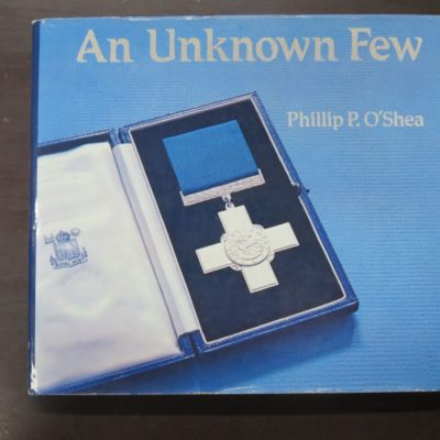 Phillip P. O'Shea, An Unknown Few: The Story of Those Holders of the George Cross, The Empire Gallantry Medal and the Albert Medals Associated with New Zealand, foreword HRH Prince of Wales, Government Printer, Wellington, 1981, hardback with dustjacket, 130 pages, illustrated, signed and dedicated by the author to FFEP, 24 cm x 22 cm,, New Zealand Military, Military, Medals, Dead Souls Bookshop, Dunedin Book Shop