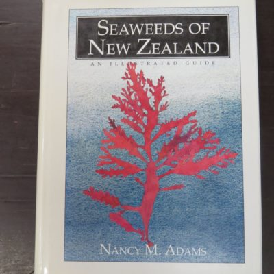 Nancy M. Adams, Seaweeds of New Zealand: An Illustrated Guide, Canterbury University Press, Christchurch, 1994, New Zealand Natural History, Natural History, New Zealand Non-Fiction, Dead Souls Bookshop, Dunedin Book Shop