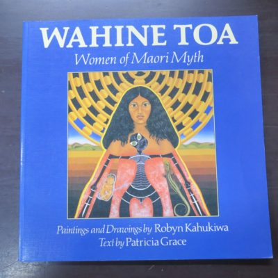 Paintings and Drawings by Robyn Kahukiwa, Text by Patricia Grace, Wahine Toa: Women of Maori Myth, Viking Pacific, 1991, Art, Maori Art, New Zealand Art, New Zealand Literature, Dead Souls Bookshop, Dunedin Book Shop
