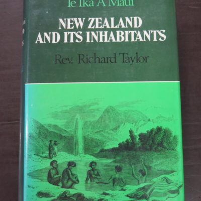 Rev. Richard Taylor, Te Ika A Maui, New Zealand And Its Inhabitants, Illustrating the Origin, Manners, Customs, Mythology, Religion, Rites, Songs, Proverbs, Fables, And Language of the Natives, Together with the Geology, Natural History, Productions, And Climate of the Country: Its State as Regards Christianity, Sketches of the Principal Chiefs, And their Present Position, With a Map and numerous Illustrations, London, 1855, Reed, Wellington, 1974, New Zealand Non-Fiction, Maori, Dead Souls Bookshop, Dunedin Book Shop