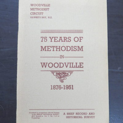 Charles B. Oldfield, 75 Years of Methodism in Woodville (Hawke's Bay) 1876 - 1951: A Brief Record And Historical Survey, Wesley Historical Society Proceedings Vol. 9, No. 3, New Zealand Non-Fiction, Religion, Dead Souls Bookshop, Dunedin Book Shop