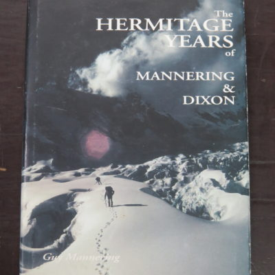 Guy Mannering, The Hermitage Years of Edward Mannering and Marmaduke John Dixon: The Beginnings of Alpine Climbing in New Zealand and the birth of the Alpine Club of NZ, GM Publication, Geraldine, 2000, Outdoors, Adventure, Exploration, Travel, Dead Souls Bookshop, Dunedin Book Shop