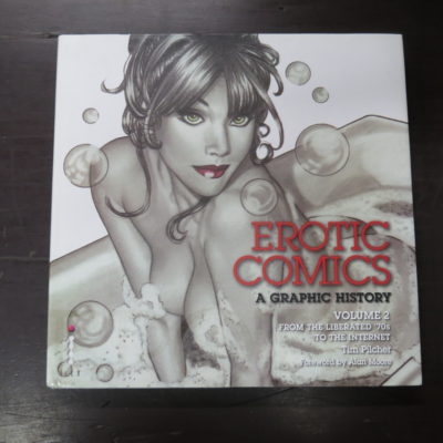 Tim Pilcher, Erotic Comics, Volume 2: From The Liberated '70s To The Internet, Foreword by Alan Moore, Ilex, UK, 2008,, Art, Illustration, Erotica, Dead Souls Bookshop, Dunedin Book Shop
