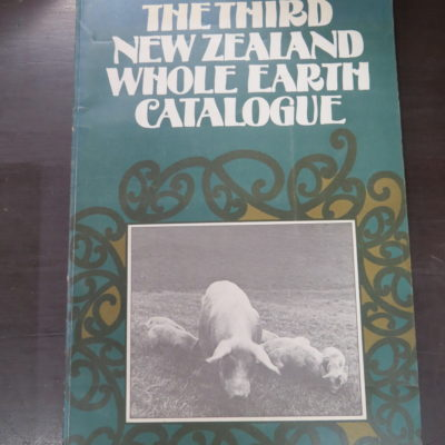 Edited by Alister Taylor, Deborah McCormack, with assistance from William Gruar, Tony Whitaker, Peter Lusk, Max Oettli, Don Long, Patty Powers, Peter Redstone and Gillian McGregor, The Third New Zealand Whole Earth Catalogue, Alister Taylor, NZ, 1977, New Zealand Non-Fiction, New Zealand Pulp, Dead Souls Bookshop, Dunedin Book Shop