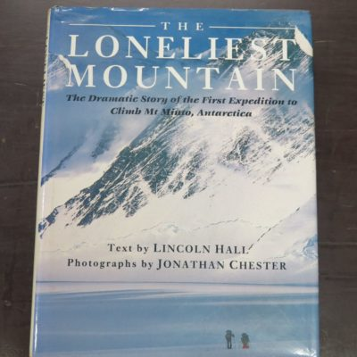 Lincoln Hall (text), Jonathan Chester (Photographs), The Loneliest Mountain, The Dramatic Story of the First Expedition to Climb Mt Minto, Antarctica, Simon and Schuster, Australia, 1989, Mountaineering, Antarctica, Adventure, Travel, Exploration, Dead Souls Bookshop, Dunedin Book Shop