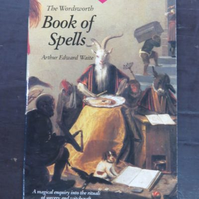 Arthur Edward Waite, Book of Spells, Wordsworth Editions, W R Chambers, Edinburgh, 1995, Occult, Religion, Esoteric, Philosophy, Dead Souls Bookshop, Dunedin Book Shop