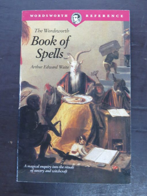 Arthur Edward Waite, Book of Spells, Wordsworth Editions, W R Chambers, Edinburgh, 1995, Occult, Religion, Esoteric, Philosophy, Dead Souls Bookshop, Dunedin Book Shop