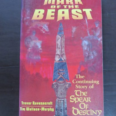 Trevor Ravenscroft, Tim Wallace-Murphy, The Mark of the Beast, The Continuing Story of The Spear Of Destiny, Samuel Weiser, Maine, USA, 1997, Occult, Religion, Philosophy, Esoteric, Dead Souls Bookshop, Dunedin Book Shop