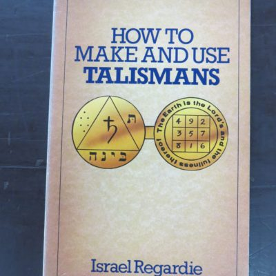 Israel Regardie, How To Make And Use Talismans, Aquarian Press, UK, 1981, Occult, Philosophy, Religion, Esoteric, Dead Souls Bookshop, Dunedin Book Shop