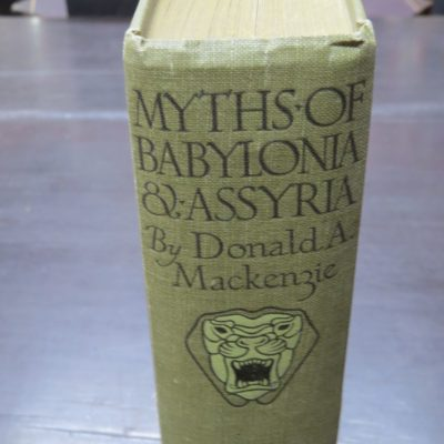 Donald A. Mackenzie, Myths Of Babylonia, Assyria, With Historical Narrative, Comparative Notes, Illustrations in Colour and Monochrome, Gresham Publishing Company, London, Myths, History, Antiquarian, Dead Souls Bookshop, Dunedin Book Shop