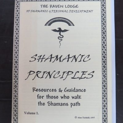 Alan Tickhill, Shaman Principles, Resources and Guidance for those who walk the Shamans Path, The Raven Lodge of Shamanic and Personal Development, Shamana, Kent, UK, 1997, Occult, Religion, Esoteric, Philosophy, Dead Souls Bookshop, Dunedin Book Shop