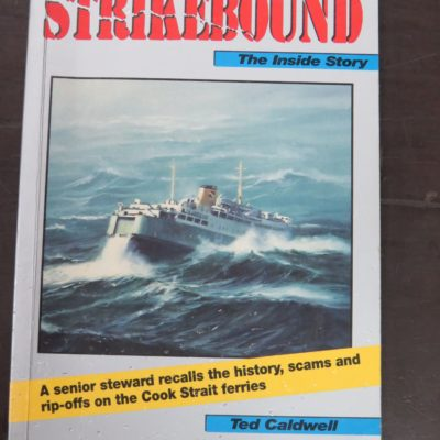 Ted Caldwell, Strikebound, The Inside Story, A Senior steward recalls the history, scams and rip-offs on the Cook Strait ferries, The Caxton Press, Christchurch, 1994, New Zealand Non-Fiction, New Zealand Maritime, Nautical, Dead Souls Bookshop, Dunedin Book Shop