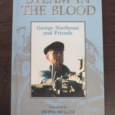 Peter Muller, ed., Steam In The Blood, George Northcoat and Friends, T. G. Northcoat, Lumsden, 2000, Trains, New Zealand Railway, Traction Engine, Dead Souls Bookshop, Dunedin Book Shop