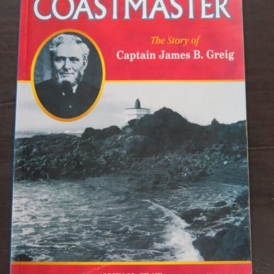 John McCraw, Coastmaster, The Story of Captain James B. Greig, Silverdale Publications, Hamilton, 1999, Printed at Craig Printing, Invercargill, Nautical, New Zealand Non-Fiction, New Zealand Maritime, Sailing, Dead Souls Bookshop, Dunedin Book Shop