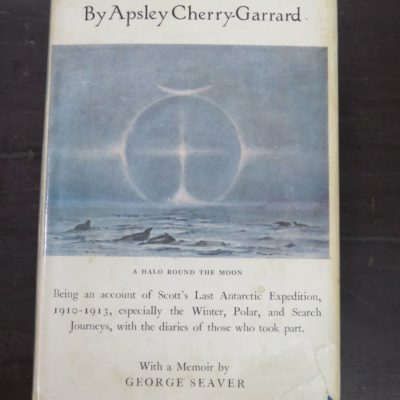 Apsley Cherry-Garrard, The Worst Journey in the World, Being an account of Scott's Last Antarctic Expedition, 1910-1913 ... With a Memoir by George Seaver, And With Maps Redrawn by E.J. Hatch after the Author's Original Designs, Chatto and Windus, London, 1965, Polar, Adventure, Travel, Exploration, Dead Souls Bookshop, Dunedin Book Shop