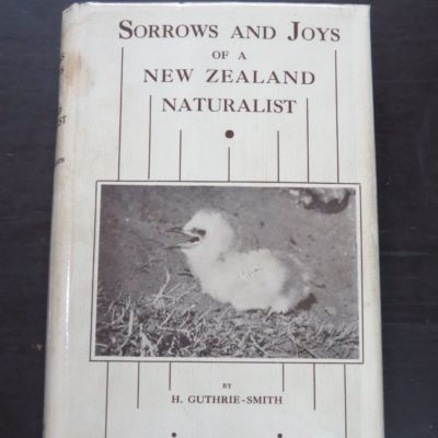 H. Guthrie-Smith, Sorrows And Joys of a New Zealand Naturalist, Reed, Dunedin, 1936, New Zealand Natural History, Natural History, Dead Souls Bookshop, Dunedin Book Shop