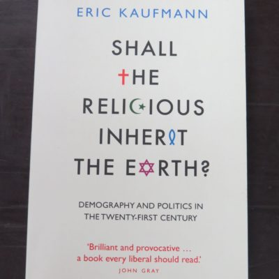 Eric Kaufmann, Shall The Religious Inherit The Earth: Demography and Politics In The Twenty-First Century, Profile Books, London, 2010, Religion, Philosophy, Dead Souls Bookshop, Dunedin Book Shop