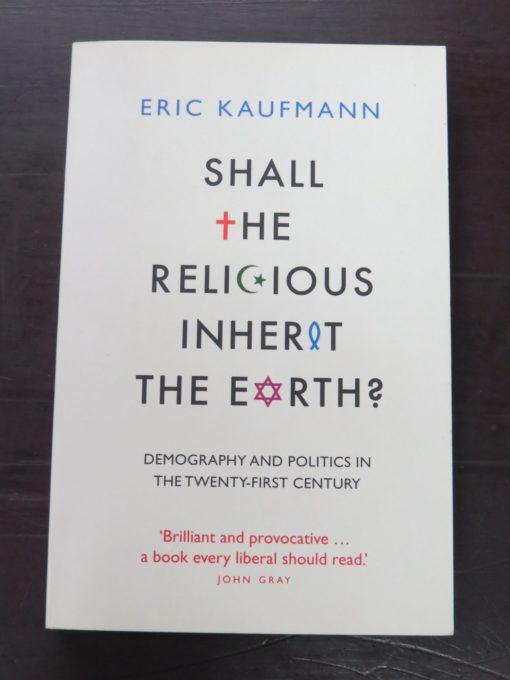Eric Kaufmann, Shall The Religious Inherit The Earth: Demography and Politics In The Twenty-First Century, Profile Books, London, 2010, Religion, Philosophy, Dead Souls Bookshop, Dunedin Book Shop