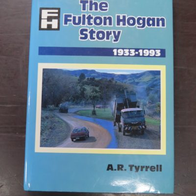 A. R. Tyrrell, The Fulton Hogan Story 1933 - 1993, Fulton Hogan Holdings Ltd, Dunedin, 1992, Automobiles, New Zealand Non-Fiction, Dead Souls Bookshop, Dunedin Book Shop